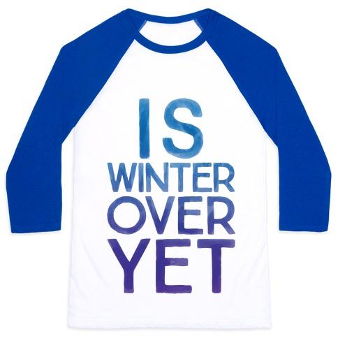 Is Winter Over Yet Baseball Tee