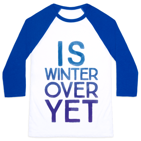 Is Winter Over Yet Baseball Tee