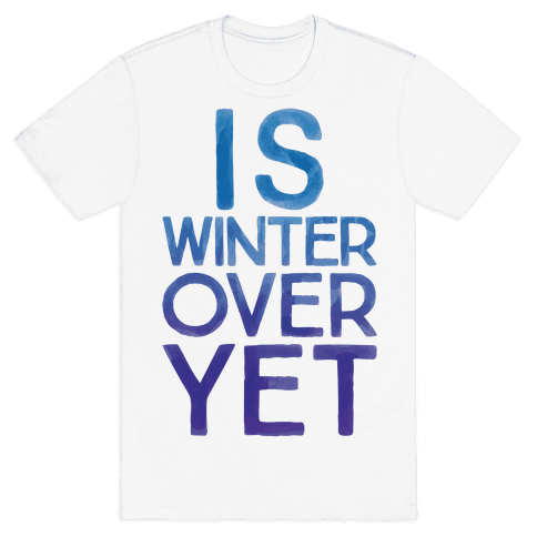 Is Winter Over Yet Mens T-Shirt