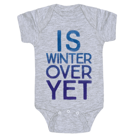 Is Winter Over Yet Baby Onesy