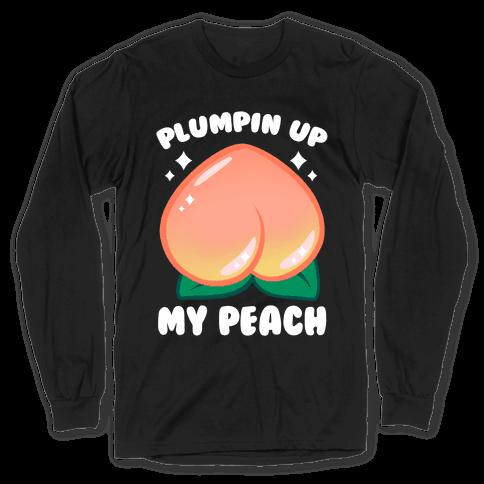 Plumpin' Up My Peach Long Sleeve T-Shirt