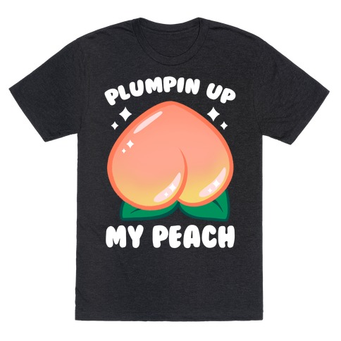 Plumpin' Up My Peach T-Shirt
