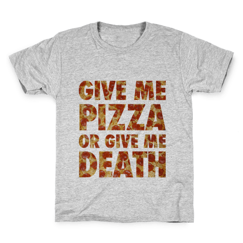 Give Me Pizza Or Give Me Death Kids T-Shirt