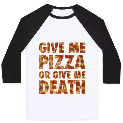 Give Me Pizza Or Give Me Death Baseball Tee