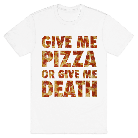 Give Me Pizza Or Give Me Death Mens T-Shirt