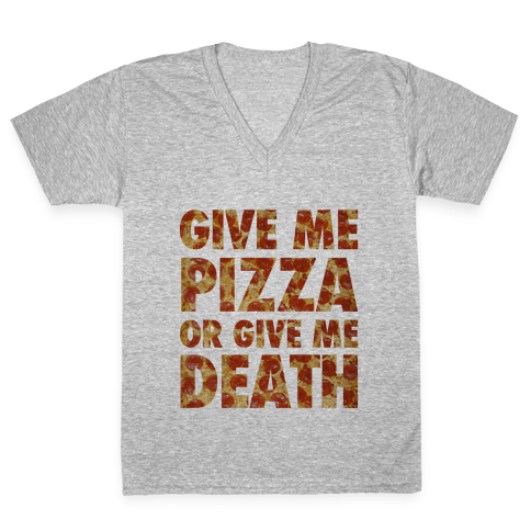 Give Me Pizza Or Give Me Death V-Neck Tee Shirt
