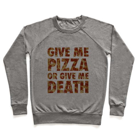Give Me Pizza Or Give Me Death Pullover