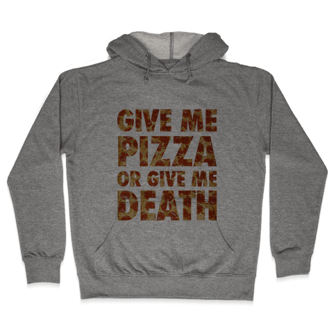 Give Me Pizza Or Give Me Death Hooded Sweatshirt