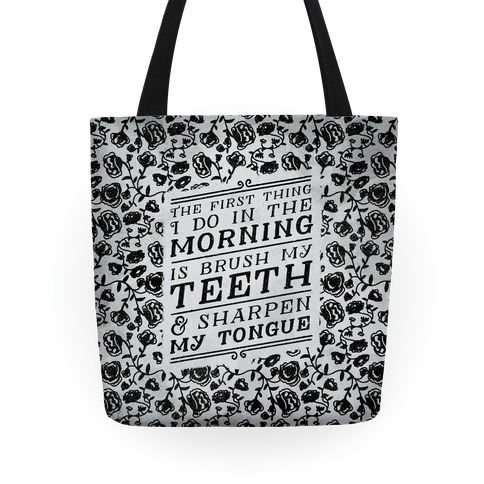 The First Thing I Do In The Morning Is Brush My Teeth And Sharpen My Tongue Tote