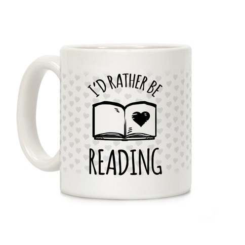 I'd Rather Be Reading Coffee Mug