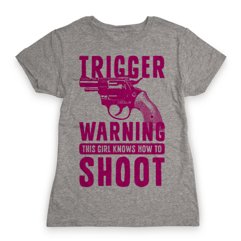 Trigger Warning This Girl Know How To Shoot Womens T-Shirt