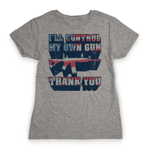 I'll Control My Own Gun, Thank You (Tank) Womens T-Shirt