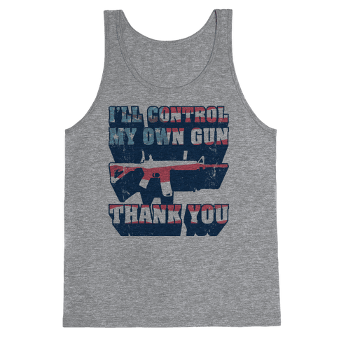 I'll Control My Own Gun, Thank You (Tank) Tank Top