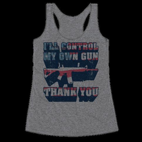I'll Control My Own Gun, Thank You (Tank) Racerback Tank Top