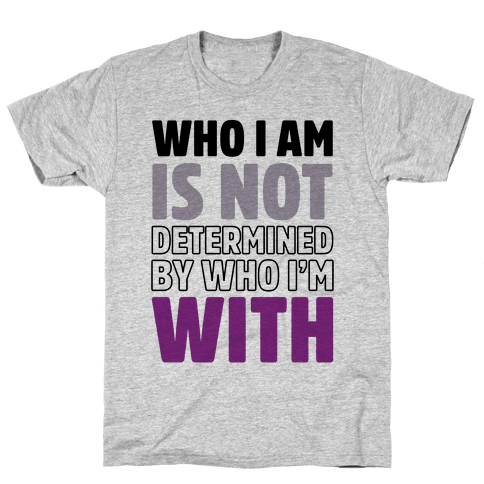 Who I Am Is Not Determined By Who I'm With (Asexual) Mens T-Shirt