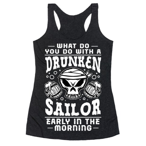 What Do You Do With A Drunken Sailor? Racerback Tank Top