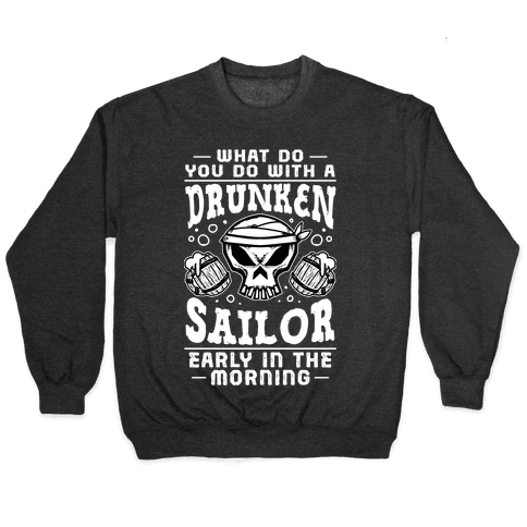 What Do You Do With A Drunken Sailor? Pullover