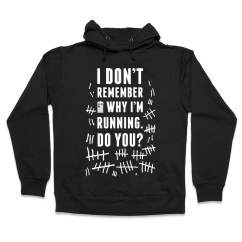 I Don't Remember Why I'm Running Do You? Hooded Sweatshirt