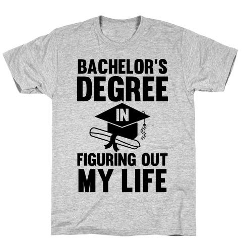 Bachelor's Degree in Life Mens T-Shirt