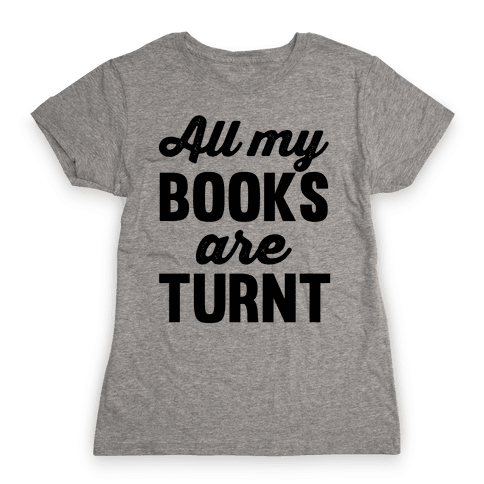 All My Books Are Turnt Womens T-Shirt