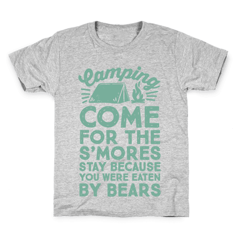 Camping: Come For The S'Mores Stay Because You Were Eaten By Bears Kids T-Shirt