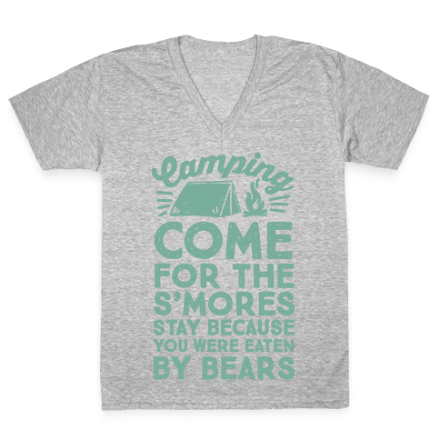 Camping: Come For The S'Mores Stay Because You Were Eaten By Bears V-Neck Tee Shirt