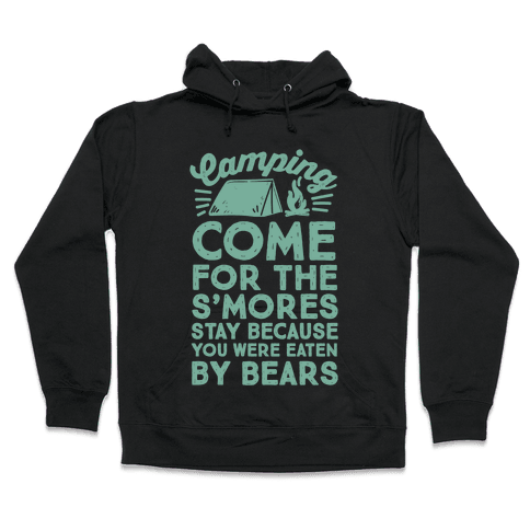Camping: Come For The S'Mores Stay Because You Were Eaten By Bears Hooded Sweatshirt