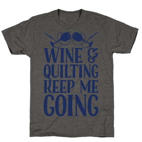 Wine & Quilting Keep Me Going T-Shirt