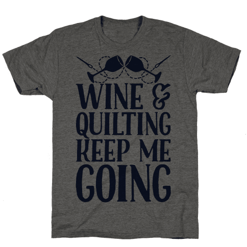 Wine & Quilting Keep Me Going