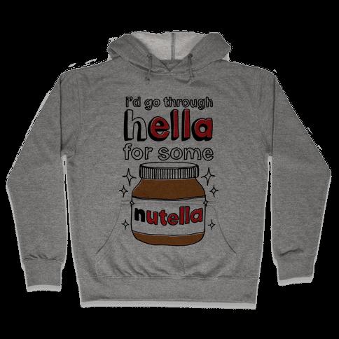 I'd Go Through Hella For Some Nutella Hooded Sweatshirt