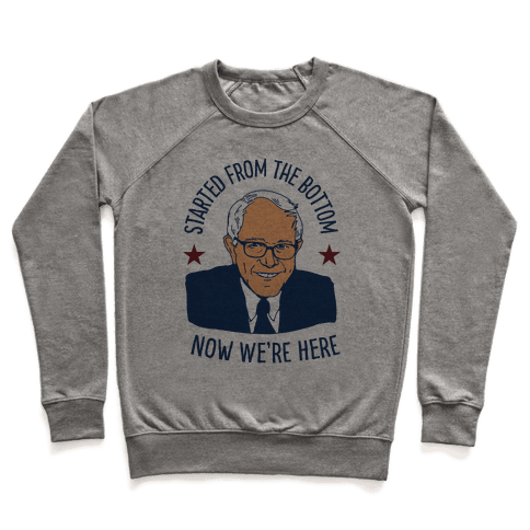 Started From the Bottom Bernie Sanders Pullover