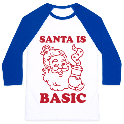 Santa Is Basic Baseball Tee