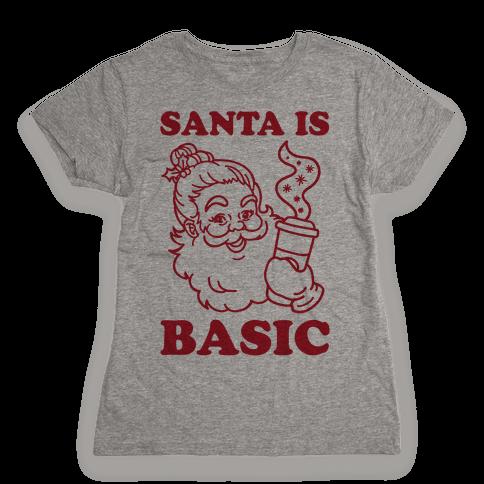 Santa Is Basic Womens T-Shirt
