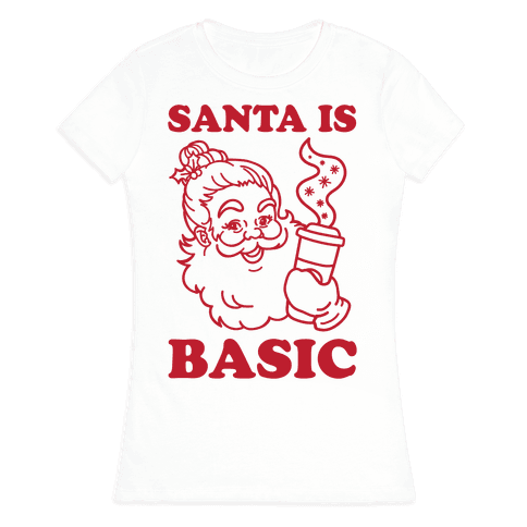 Santa Is Basic Womens T-Shirt