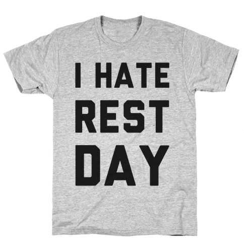 I Hate Rest Day Mens T-Shirt