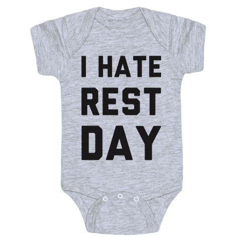 I Hate Rest Day Baby Onesy