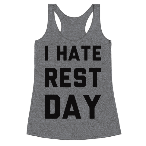 I Hate Rest Day Racerback Tank Top