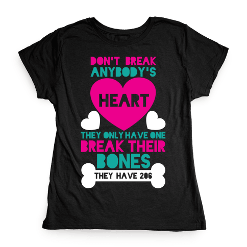 Don't Break Hearts Break Bones Womens T-Shirt