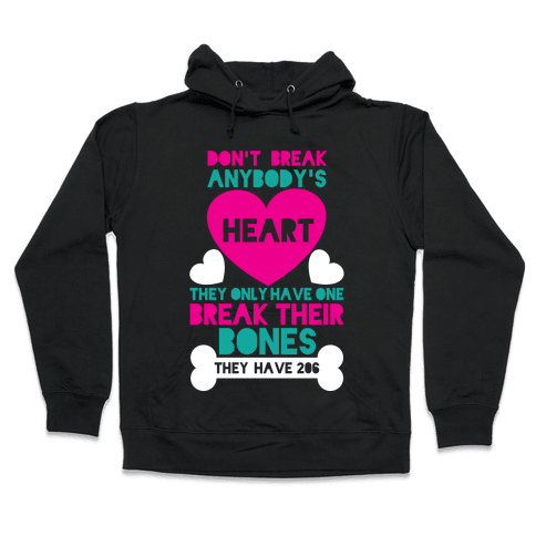 Don't Break Hearts Break Bones Hooded Sweatshirt