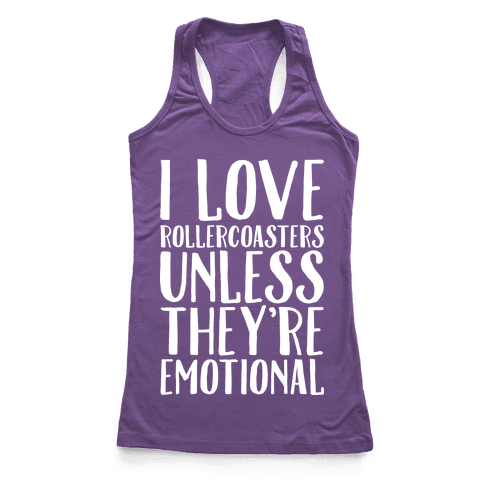 I Love Rollercoasters Unless They're Emotional Racerback Tank Top