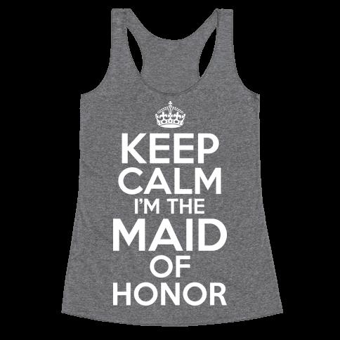 Keep Calm I'm The Maid Of Honor Racerback Tank Top