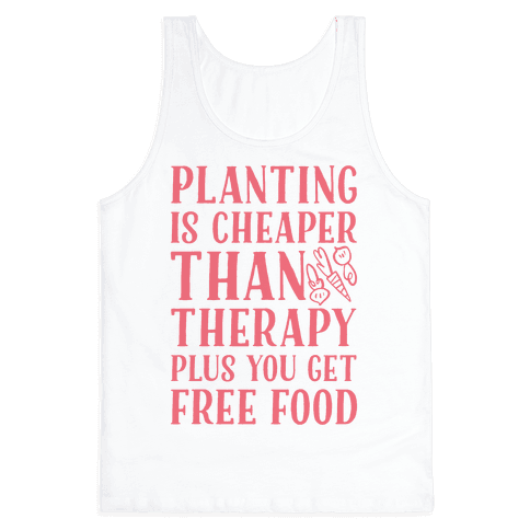 Planting Is Cheaper Than Therapy Tank Top
