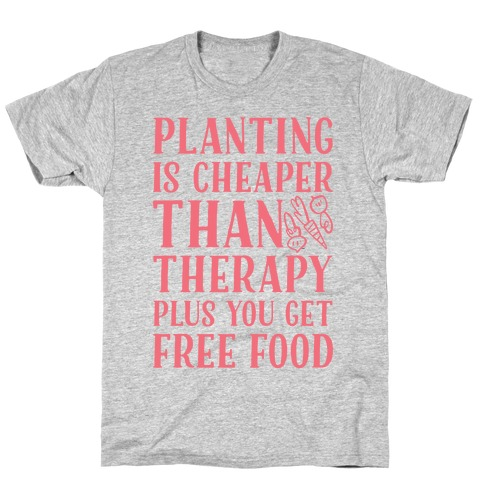 Planting Is Cheaper Than Therapy T-Shirt