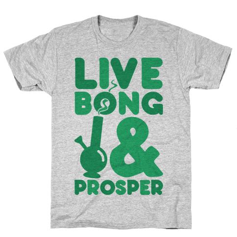 Live Bong And Prosper Mens T-Shirt