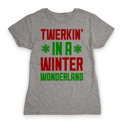 Twerkin' In A Winter Wonderland Womens T-Shirt