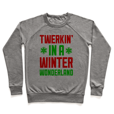 Twerkin' In A Winter Wonderland Pullover