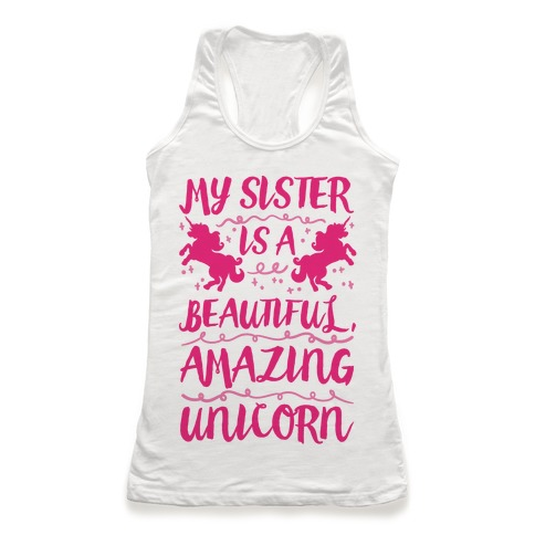 My Sister Is A Beautiful Amazing Unicorn Racerback Tank Top