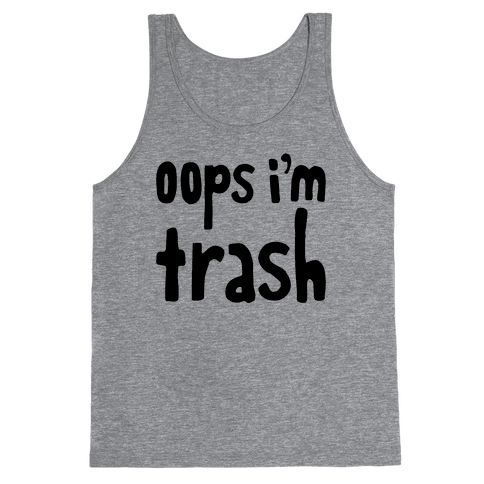 Oops I'm Trash Tank Top