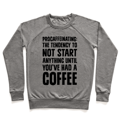 Procaffeinating: The Tendency To Not Start Anything Until You've Had A Coffee Pullover