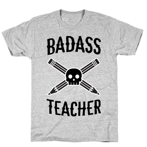 Badass Teacher T-Shirt